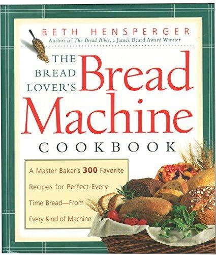 The Bread Lover's Bread Machine Cookbook