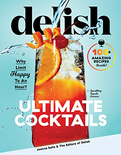 Delish Ultimate Cocktails: Why Limit Happy to an Hour? (English Edition)