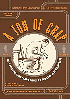 A Ton of Crap: The Bathroom Book That's Filled to the Brim with Knowledge (English Edition) por [Paul Kleinman]