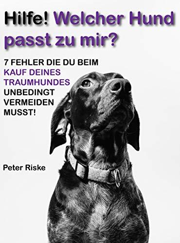 Hilfe! Welcher Hund passt zu mir: 7 FEHLER DIE DU BEIM KAUF DEINES TRAUMHUNDES UNBEDINGT VERMEIDEN MUSST1