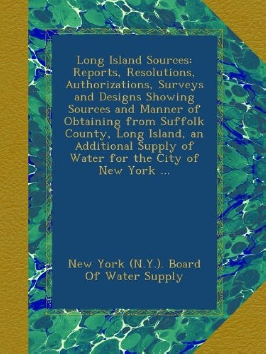 コインランドリーエキゾチック文字通りLong Island Sources: Reports, Resolutions, Authorizations, Surveys and Designs Showing Sources and Manner of Obtaining from Suffolk County, Long Island, an Additional Supply of Water for the City of New York ...