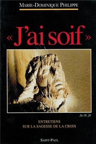 'J'ai soif',Jn 19,28: Entretiens sur la Sagesse de la Croix (MD Philip Predi)