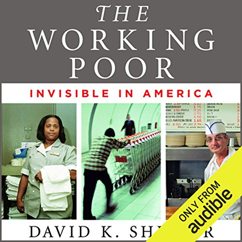 The Working Poor     Invisible in America              By:                                                                                                                                 David K. Shipler                               Narrated by:                                                                                                                                 Peter Ganim                      Length: 15 hrs and 13 mins     150 ratings     Overall 4.1
