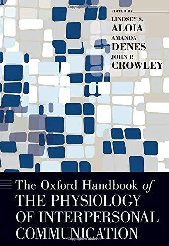 Compare Textbook Prices for The Oxford Handbook of the Physiology of Interpersonal Communication OXFORD HANDBOOKS SERIES 1 Edition ISBN 9780190679446 by Aloia, Lindsey,Denes, Amanda,Crowley, John P.