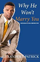 Why He Won't Marry You: A Confessional on the Male Commitment Crisis