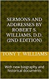 Sermons and Addresses by Robert S. Williams, D.D. (2nd Edition): With new biography and historical documents (English Edition)