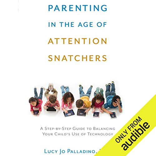 Parenting in the Age of Attention Snatchers     A Step-by-Step Guide to Balancing Your Child's Use of Technology              Written by:                                                                                                                                 Lucy Jo Palladino                               Narrated by:                                                                                                                                 Abby Craden                      Length: 6 hrs and 56 mins     Not rated yet     Overall 0.0
