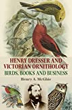 McGhie, H: Henry Dresser and Victorian Ornithology - Henry A. McGhie