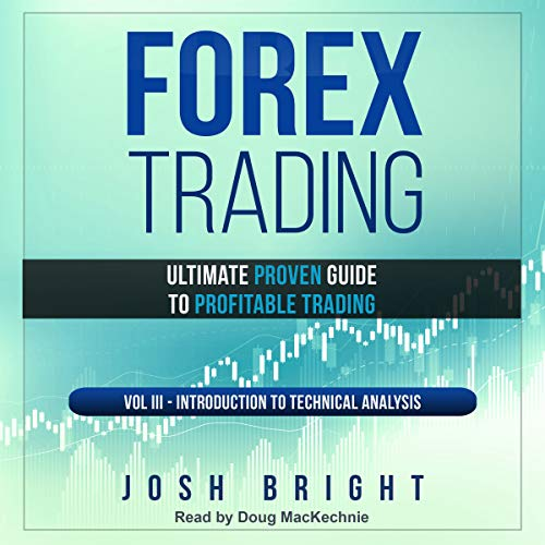 Forex Trading: Ultimate Proven Guide to Profitable Trading: Volume III - Introduction to Technical Analysis cover art