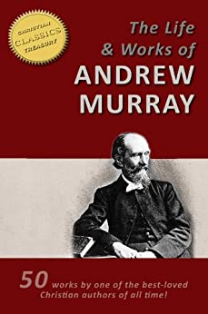 The LIFE AND WORKS of ANDREW MURRAY - 50 Titles - [Illustrated] by [Andrew Murray]
