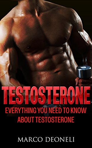 Testosterone:Everything You Need To Know About Testosterone(Testosterone Replacement Therapy,Low Testosterone Boost,Testosterone Help) (Testosterone Replacement ... Book 1) (English Edition)