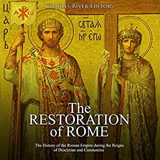 The Restoration of Rome     The History of the Roman Empire During the Reigns of Diocletian and Constantine              By:                                                                                                                                 Charles River Editors                               Narrated by:                                                                                                                                 Jim Johnston                      Length: 2 hrs and 24 mins     Not rated yet     Overall 0.0