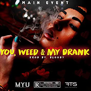 YOU, WEED & MY DRANK