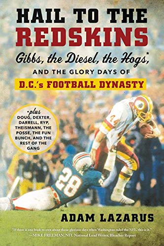 Hail to the Redskins: Gibbs, the Diesel, the Hogs, and the Glory Days of D.C.'s Football Dynasty