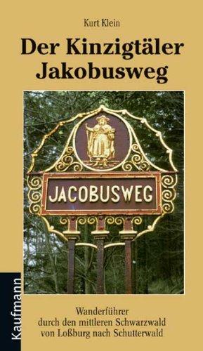 Der Kinzigtäler Jakobusweg: Wanderführer durch den Mittleren Schwarzwald von Loßburg nach Schutterwald.