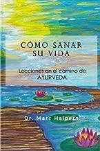 Como sanar su vida: Lecciones en el camino de Ayurveda (Spanish Edition)