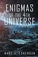Enigmas of the 4th Universe: Trilogy of Ice Box Book 4
