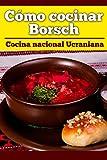 Cómo cocinar borsch: Cocina nacional Ucraniana