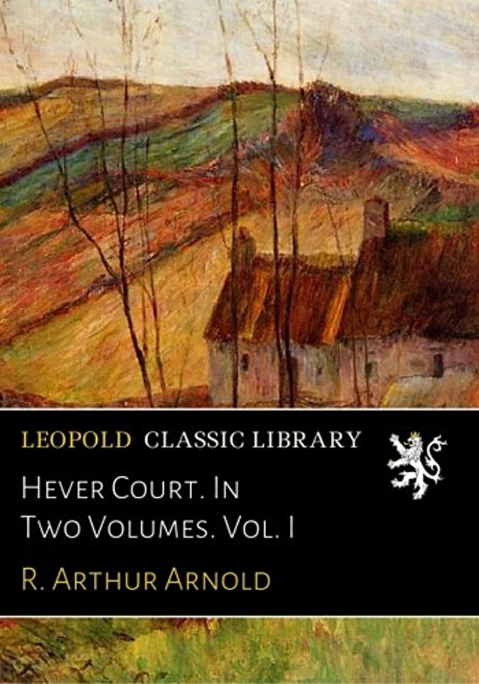 転用昼寝場合Hever Court. In Two Volumes. Vol. I