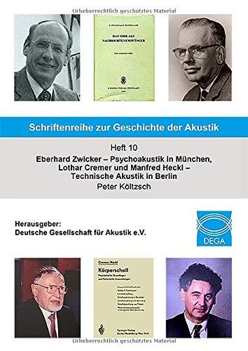 Schriftenreihe zur Geschichte der Akustik Heft 10: Eberhard Zwicker Psyoakustik in München - Lothar Cremer und Manfred Heckl - Techniche Akustik in Berlin