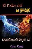 El poder del fuego (Cazadores de brujas nº 3)