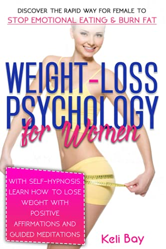 Compare Textbook Prices for Weight-Loss Psychology for Women: Discover the Rapid Way for Female to Stop Emotional Eating & Burn Fat with Self-Hypnosis. Learn How to Lose Weight with Positive Affirmations and Guided Meditations  ISBN 9798537573432 by Bay, Keli