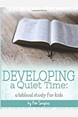 Developing A Quiet Time: A Biblical Study For Kids Paperback
