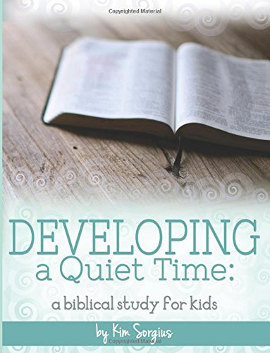 Developing A Quiet Time A Biblical Study For Kids