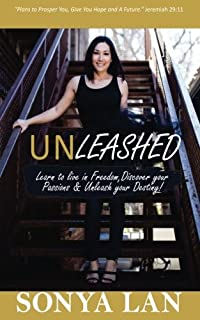 Unleashed: Learn to live in freedom, discover your passions, and Unleash your destiny