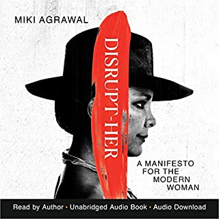 Disrupt-Her     A Manifesto for the Modern Woman              Written by:                                                                                                                                 Miki Agrawal                               Narrated by:                                                                                                                                 Miki Agrawal                      Length: 4 hrs and 53 mins     4 ratings     Overall 4.8