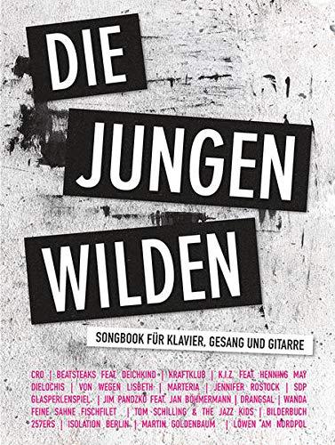 Die Jungen Wilden: Songbook für Klavier, Gesang, Gitarre: Songbook für Klavier, Gesang und Gitarre