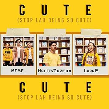 Cute (Stop Lah Being So Cute)