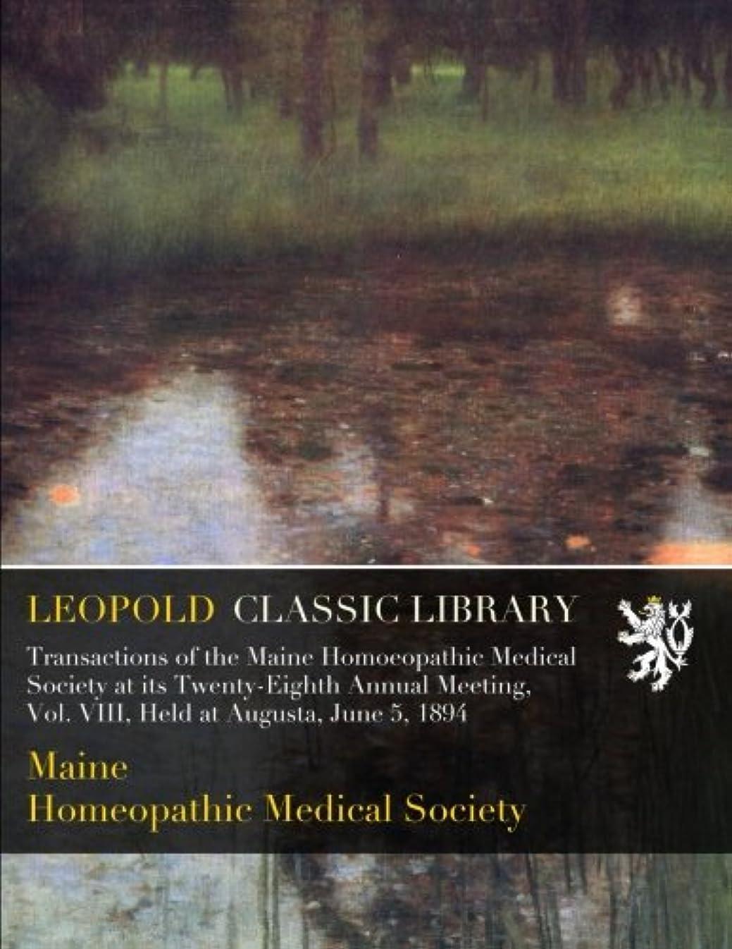 助けて突撃自由Transactions of the Maine Homoeopathic Medical Society at its Twenty-Eighth Annual Meeting, Vol. VIII, Held at Augusta, June 5, 1894