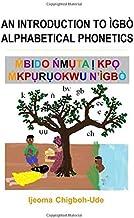 AN INTRODUCTION TO IGBO ALPHABETICAL PHONETICS: MBIDO NMUTA IKPO MKPURUOKWU N'IGBO