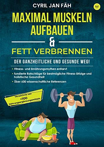 Maximal Muskeln aufbauen & Fett verbrennen – Der ganzheitliche und gesunde Weg!