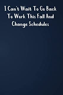 I Can't Wait To Go Back To Work This Fall And Change Schedules : Cute and perfect Blank Notebook Journal: Lined Notebook /...