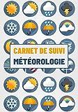 Carnet de suivi météorologie: Format moyen| journal à remplir relevé météo| 200 espaces disponibles disposés sur 100 pages| cahier observation de la météo| 4 pages pour votre liste de contacts