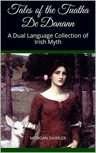 Tales of the Tuatha De Danann: A Dual Language Collection of Irish Myth (Irish Myth Translations)