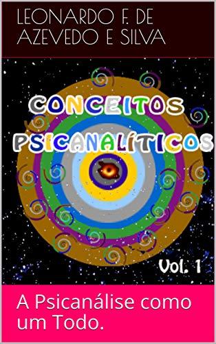 Conceitos Psicanalíticos I: A Psicanálise como um Todo. (Conceitos Psicanalíticos I, II, III, IV e V Livro 1)