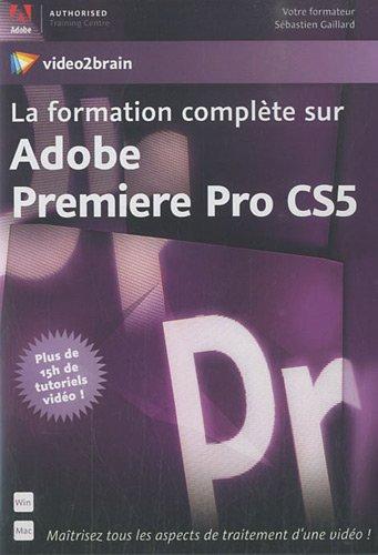 La formation complète sur Adobe Premiere Pro CS5 - Maîtrisez tous les aspects de traitement d'une vidéo ! Plus de 15h de tutoriels vidéo !