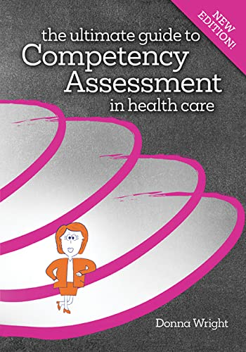The Ultimate Guide To Competency Assessment In Health Care Third Edition Wright Ultimate Guide To Competency Assessment In Health Care