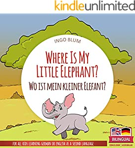 Where Is My Little Elephant? - Wo ist mein kleiner Elefant?: Bilingual Children's Picture Book English-German (Where is.? - Wo ist.? 3)
