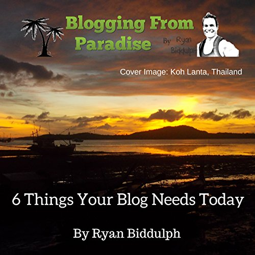 Blogging from Paradise: 6 Things Your Blog Needs Today                   By:                                                                                                                                 Ryan Biddulph                               Narrated by:                                                                                                                                 Trevor Clinger                      Length: 46 mins     5 ratings     Overall 5.0