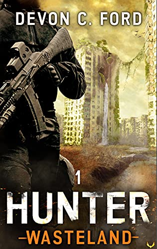 Hunter: A Post-Apocalyptic Survival Series (Wasteland Book 1) by [Devon C. Ford]