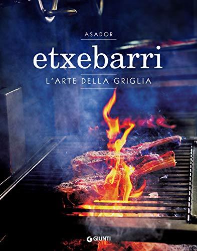 Asador Etxebarri. L'arte della griglia (Italian Edition)