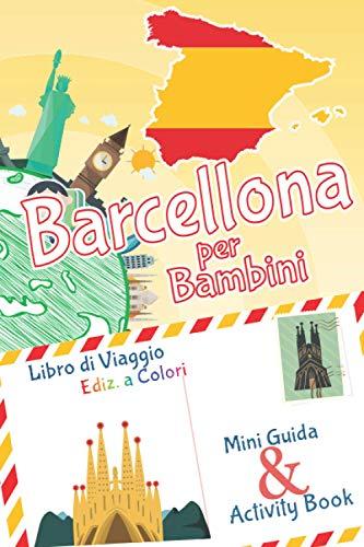 Barcellona per bambini: mini guida & activity book - Libro di viaggio Ediz. a Colori: Diario dei ricordi e diario di viaggio con curiosità e attività ... imparare e intrattenere i bambini in viaggio