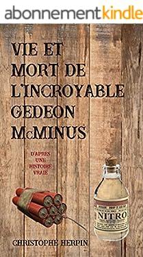 VIE ET MORT DE L'INCROYABLE GÉDÉON McMINUS: Une novella épique et pleine d'humour librement inspirée d'une histoire vraie !