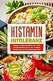 Histaminintoleranz: Bessere Lebensqualität und mehr Wohlbefinden durch die richtige...