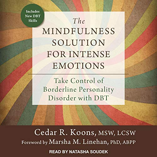 The Mindfulness Solution for Intense Emotions Audiobook By Cedar R. Koons MSW LSCW, Marsha M. Linehan PhD ABPP - foreword cover art
