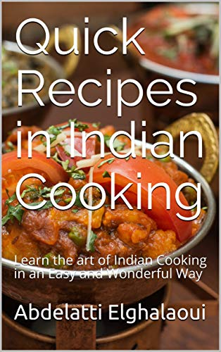 Quick Recipes in Indian Cooking: Learn the art of Indian Cooking in an Easy and Wonderful Way (English Edition)